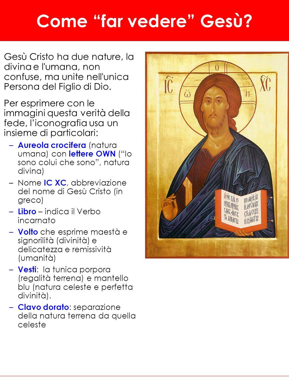 Come far vedere Gesù? Gesù Cristo ha due nature, la divina e l'umana, non confuse, ma unite nell'unica Persona del Figlio di Dio. Per esprimere con le