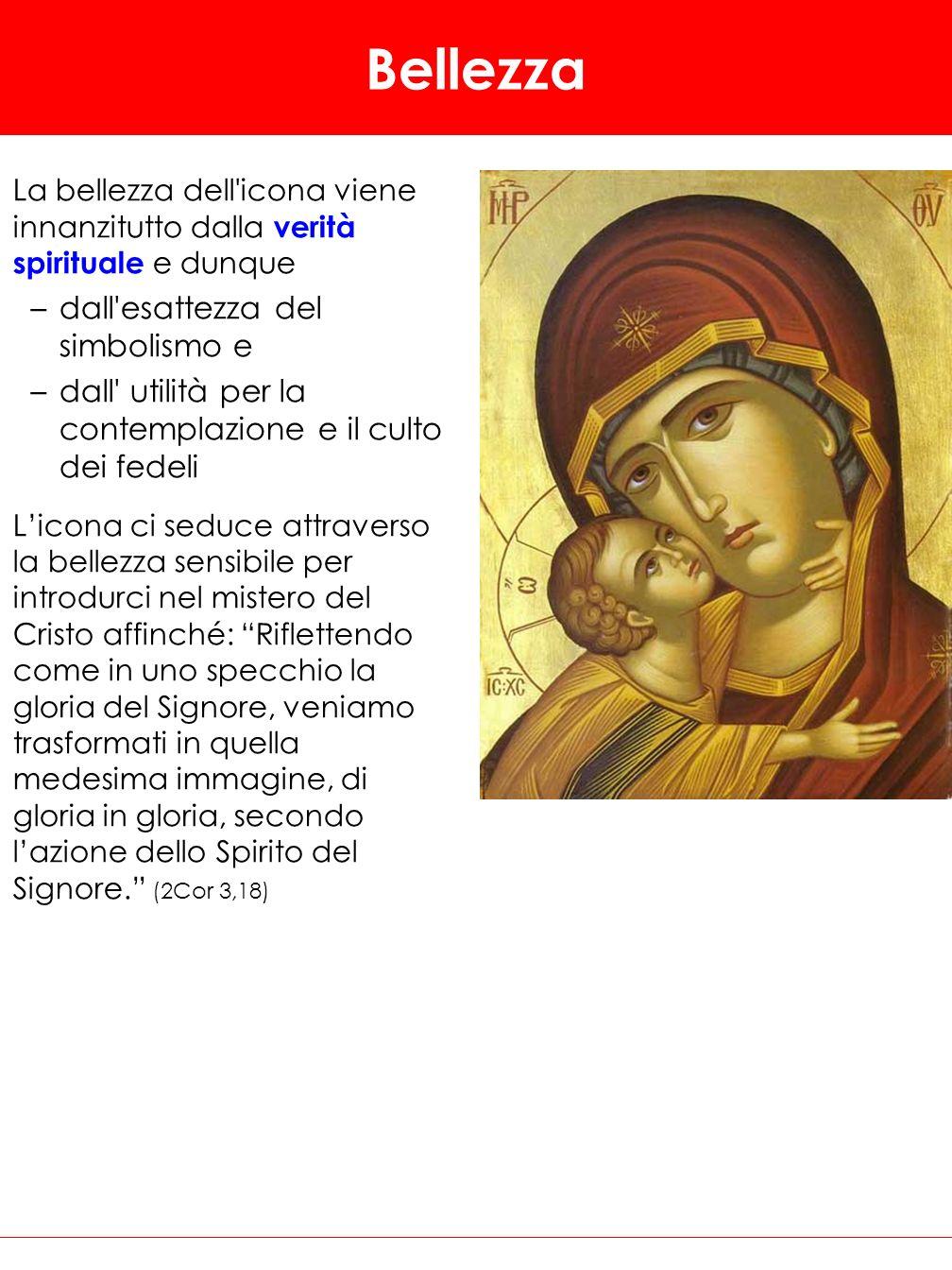 Bellezza La bellezza dell'icona viene innanzitutto dalla verità spirituale e dunque –dall'esattezza del simbolismo e –dall' utilità per la contemplazi