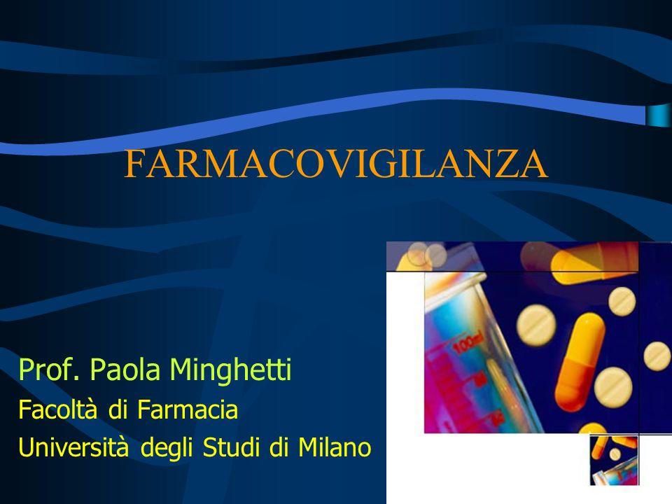FARMACOVIGILANZA Prof. Paola Minghetti Facoltà di Farmacia Università degli Studi di Milano