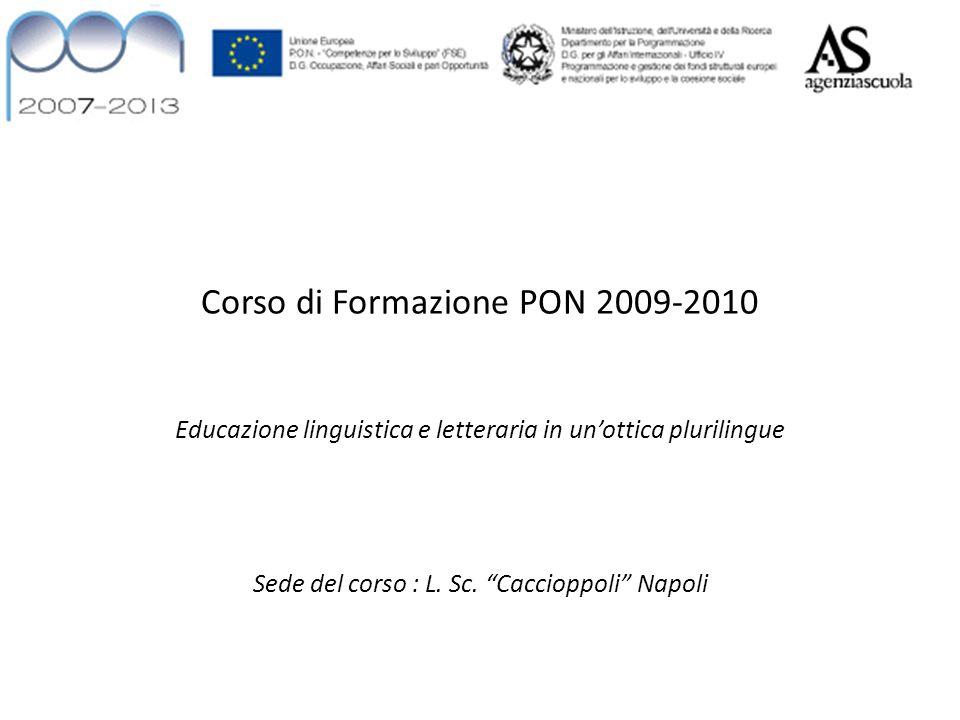 Corso di Formazione PON 2009-2010 Educazione linguistica e letteraria in unottica plurilingue Sede del corso : L.