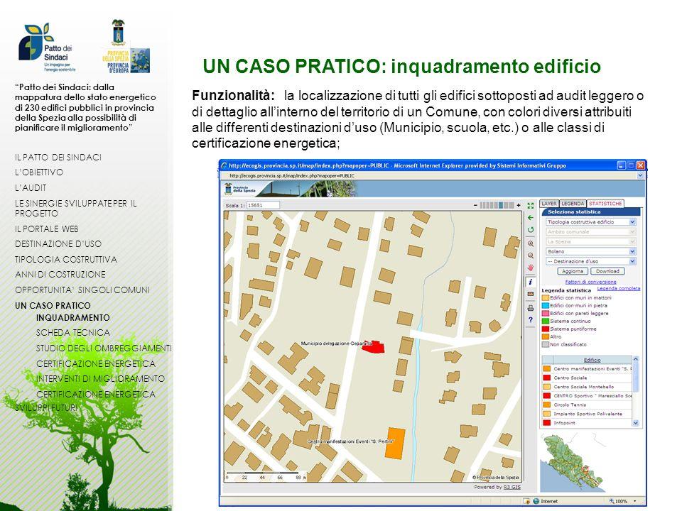 UN CASO PRATICO: inquadramento edificio Funzionalità: la localizzazione di tutti gli edifici sottoposti ad audit leggero o di dettaglio allinterno del