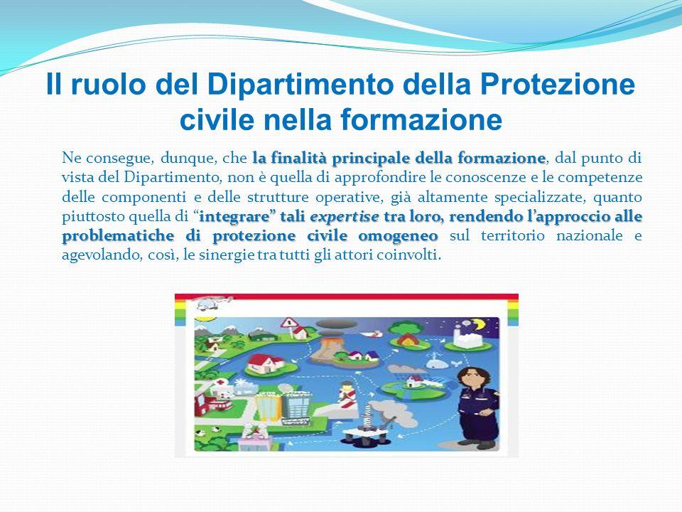 Il ruolo del Dipartimento della Protezione civile nella formazione la finalità principale della formazione integrare tali expertise tra loro, rendendo