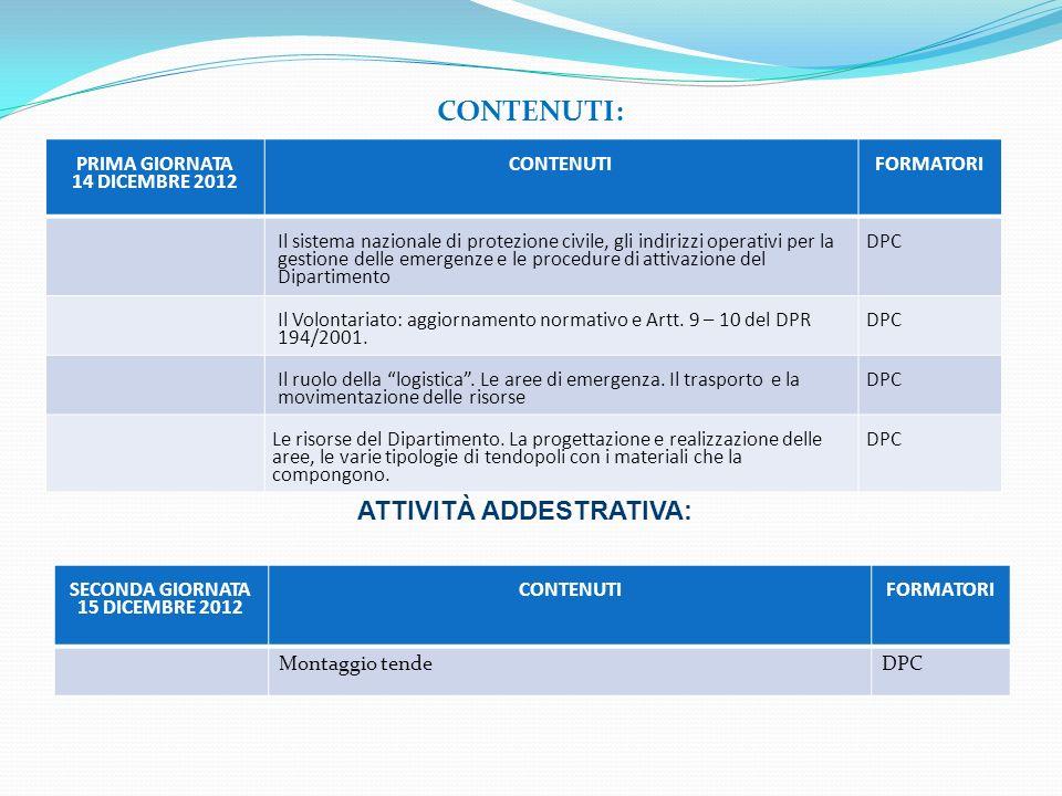 CONTENUTI: PRIMA GIORNATA 14 DICEMBRE 2012 CONTENUTIFORMATORI Il sistema nazionale di protezione civile, gli indirizzi operativi per la gestione delle