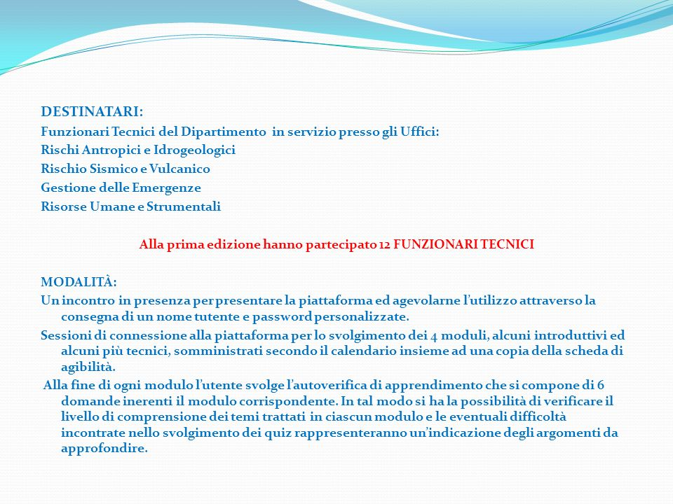 DESTINATARI: Funzionari Tecnici del Dipartimento in servizio presso gli Uffici: Rischi Antropici e Idrogeologici Rischio Sismico e Vulcanico Gestione