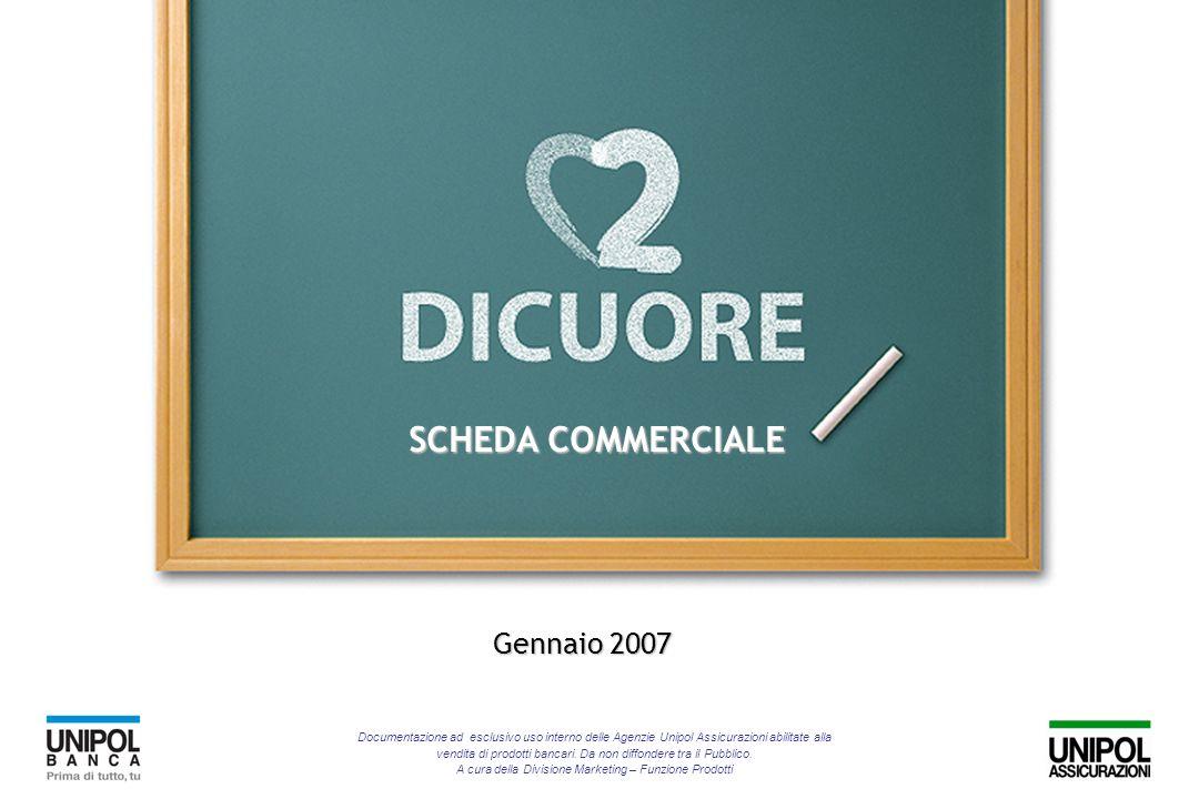 SCHEDA COMMERCIALE Gennaio 2007 Documentazione ad esclusivo uso interno delle Agenzie Unipol Assicurazioni abilitate alla vendita di prodotti bancari.