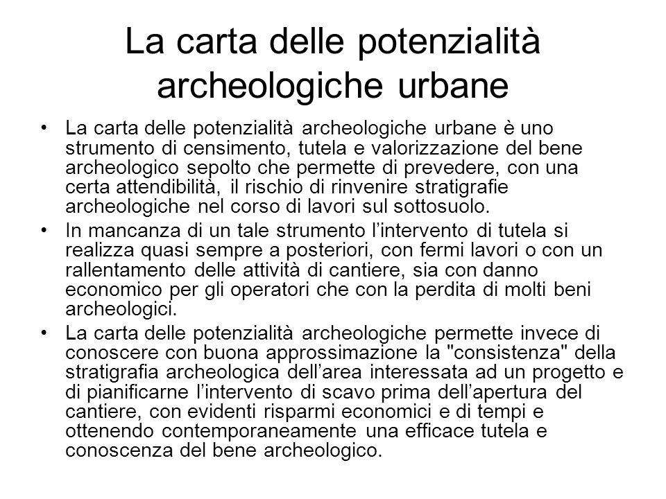 La carta delle potenzialità archeologiche urbane La carta delle potenzialità archeologiche urbane è uno strumento di censimento, tutela e valorizzazio
