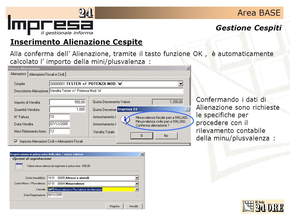Area BASE Gestione Cespiti Inserimento Alienazione Cespite Alla conferma dell Alienazione, tramite il tasto funzione OK, è automaticamente calcolato l