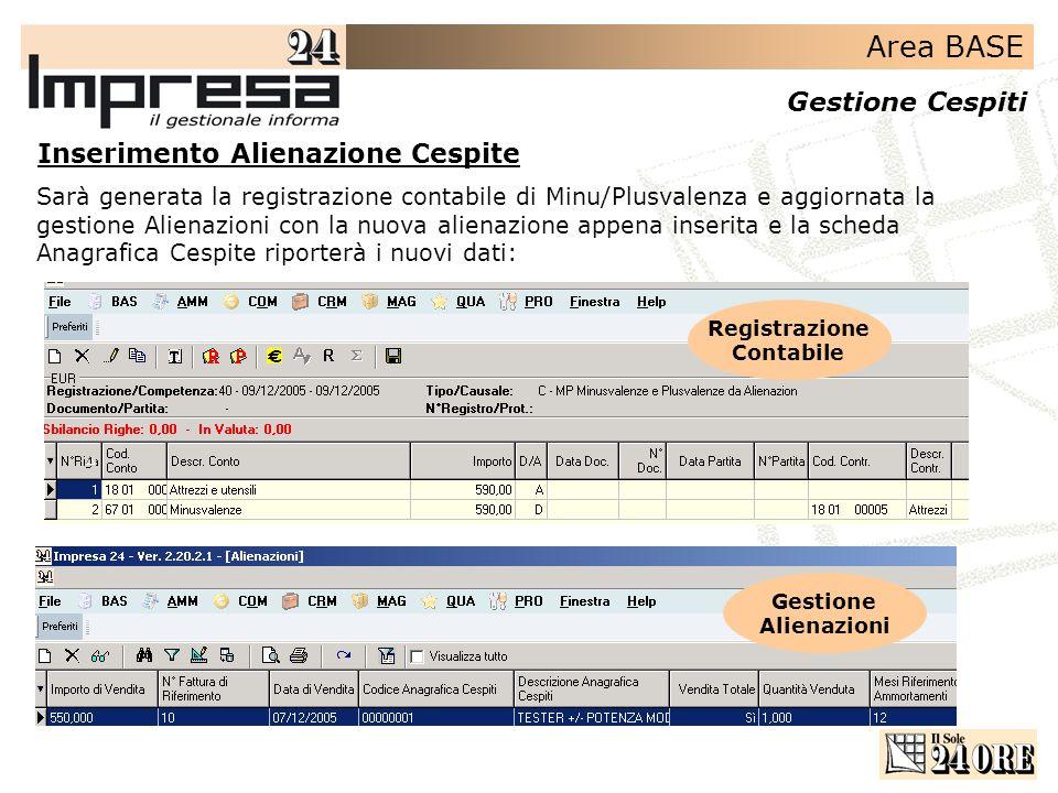 Area BASE Gestione Cespiti Inserimento Alienazione Cespite Sarà generata la registrazione contabile di Minu/Plusvalenza e aggiornata la gestione Alien