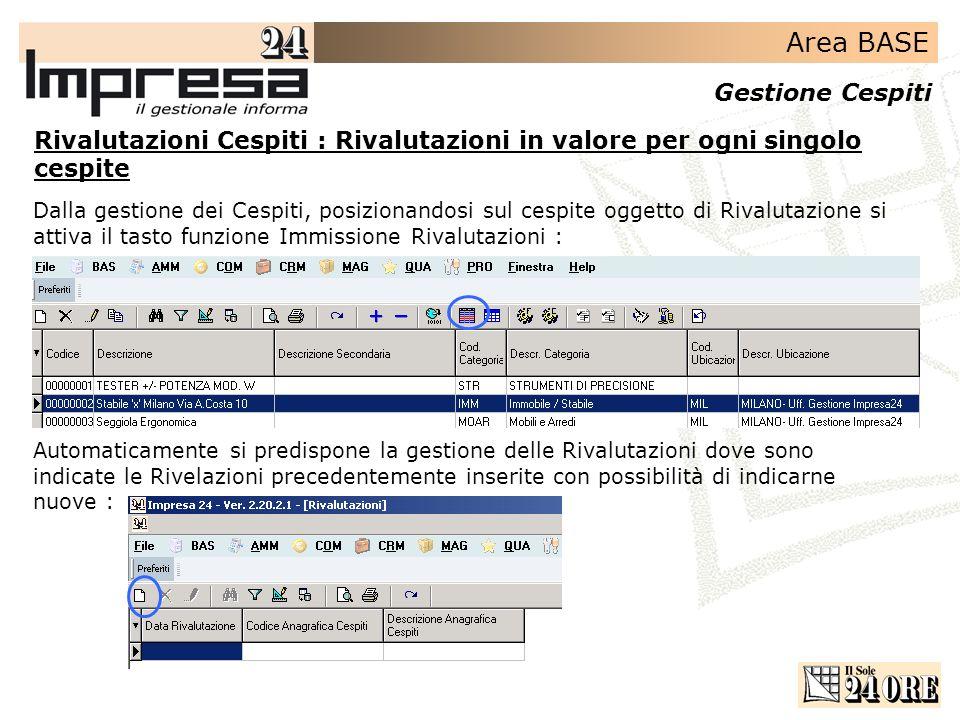 Area BASE Gestione Cespiti Rivalutazioni Cespiti : Rivalutazioni in valore per ogni singolo cespite Automaticamente si predispone la gestione delle Ri