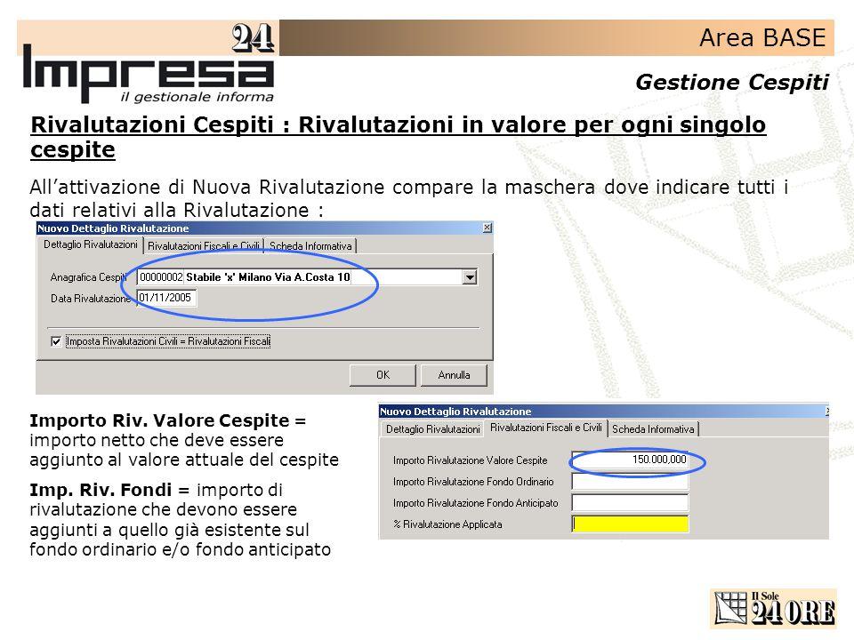 Area BASE Gestione Cespiti Rivalutazioni Cespiti : Rivalutazioni in valore per ogni singolo cespite Allattivazione di Nuova Rivalutazione compare la m