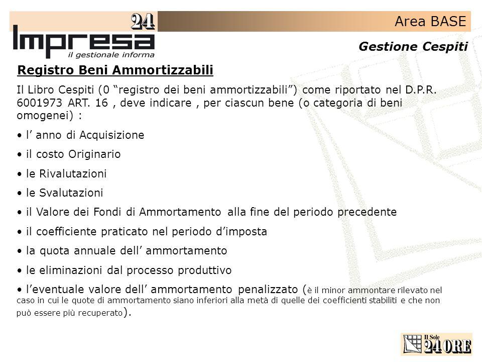 Area BASE Gestione Cespiti Registro Beni Ammortizzabili Il Libro Cespiti (0 registro dei beni ammortizzabili) come riportato nel D.P.R. 6001973 ART. 1