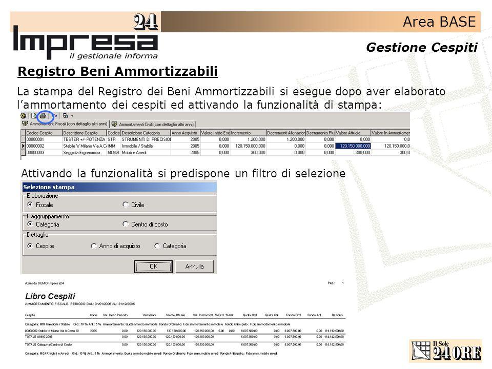 Area BASE Gestione Cespiti Registro Beni Ammortizzabili La stampa del Registro dei Beni Ammortizzabili si esegue dopo aver elaborato lammortamento dei