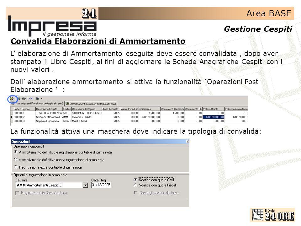 Area BASE Gestione Cespiti Convalida Elaborazioni di Ammortamento L elaborazione di Ammortamento eseguita deve essere convalidata, dopo aver stampato