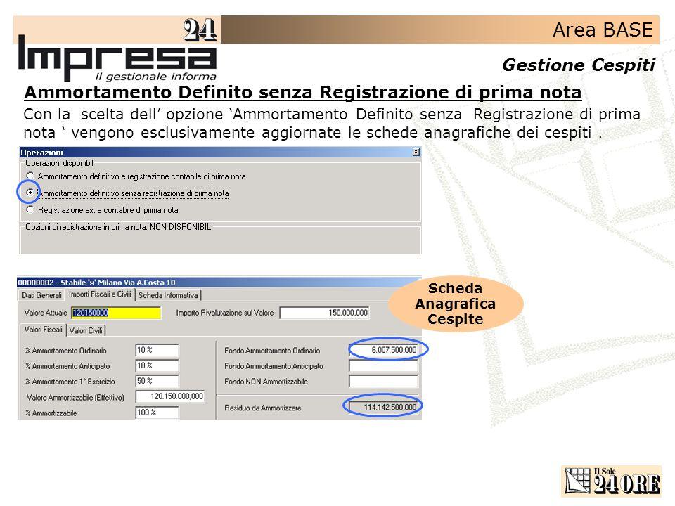 Area BASE Gestione Cespiti Ammortamento Definito senza Registrazione di prima nota Con la scelta dell opzione Ammortamento Definito senza Registrazion
