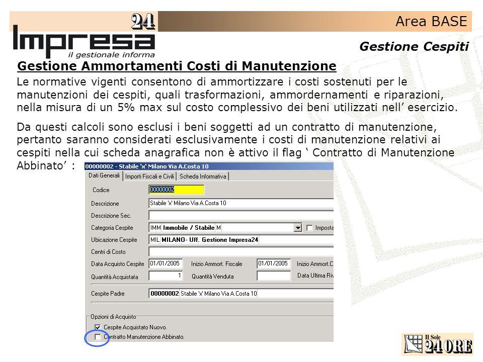 Area BASE Gestione Cespiti Le normative vigenti consentono di ammortizzare i costi sostenuti per le manutenzioni dei cespiti, quali trasformazioni, am