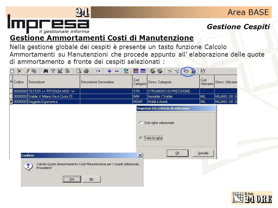 Area BASE Gestione Cespiti Nella gestione globale dei cespiti è presente un tasto funzione Calcolo Ammortamenti su Manutenzioni che procede appunto al