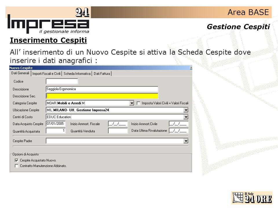 Area BASE Gestione Cespiti All inserimento di un Nuovo Cespite si attiva la Scheda Cespite dove inserire i dati anagrafici : Inserimento Cespiti