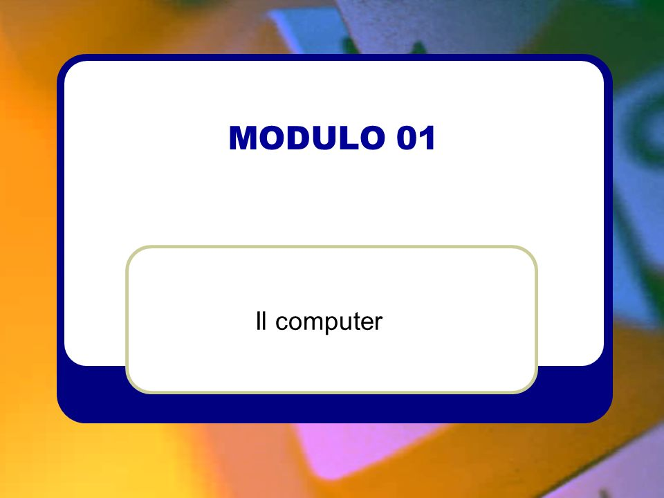 MODULO 01 Unità didattica 01 Conosciamo il computer