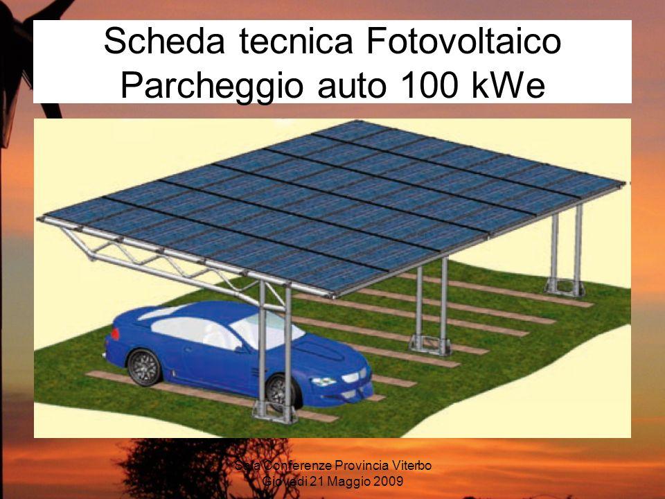 Sala Conferenze Provincia Viterbo Giovedi 21 Maggio 2009 Scheda tecnica Fotovoltaico Parcheggio auto 100 kWe