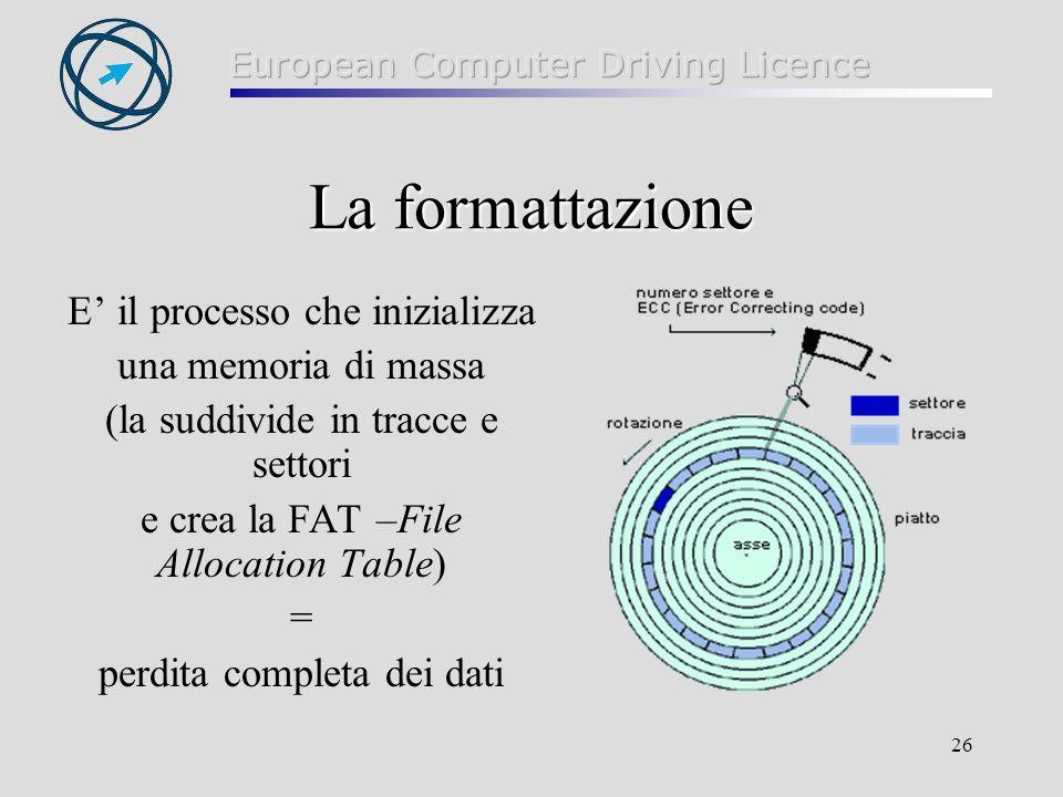26 La formattazione E il processo che inizializza una memoria di massa (la suddivide in tracce e settori e crea la FAT –File Allocation Table) = perdita completa dei dati
