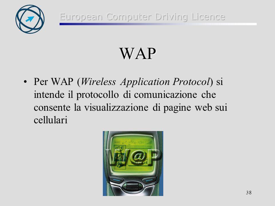 38 WAP Per WAP (Wireless Application Protocol) si intende il protocollo di comunicazione che consente la visualizzazione di pagine web sui cellulari