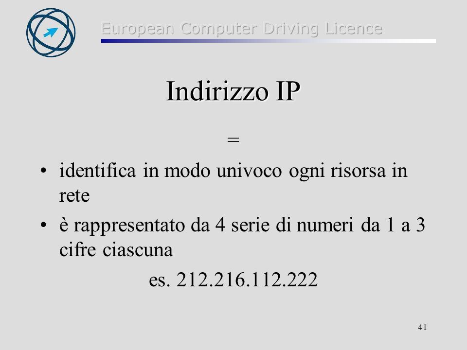 41 Indirizzo IP = identifica in modo univoco ogni risorsa in rete è rappresentato da 4 serie di numeri da 1 a 3 cifre ciascuna es.