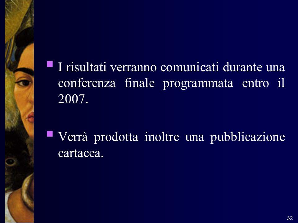 32 I risultati verranno comunicati durante una conferenza finale programmata entro il 2007. Verrà prodotta inoltre una pubblicazione cartacea.