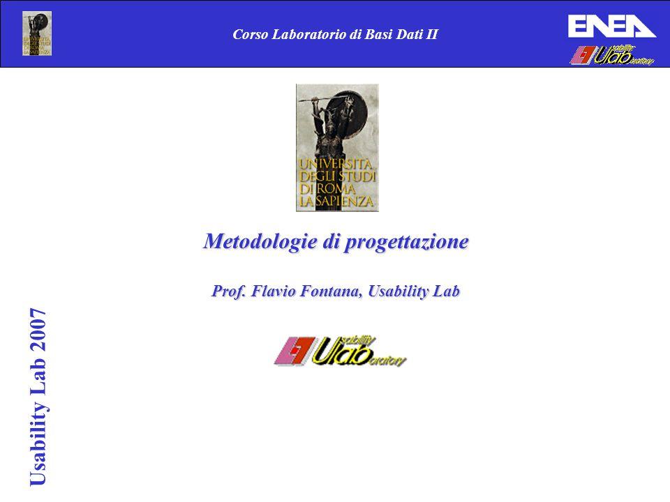 Corso Laboratorio di Basi Dati II Usability Lab 2007 Metodologie di progettazione Prof.