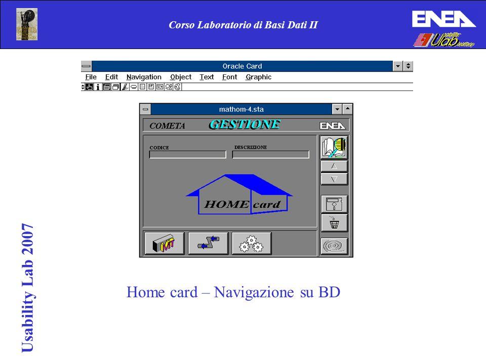 Corso Laboratorio di Basi Dati II Usability Lab 2007 Home card – Navigazione su BD