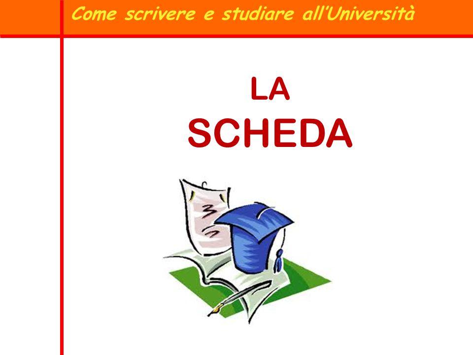 Come scrivere e studiare allUniversità LA SCHEDA