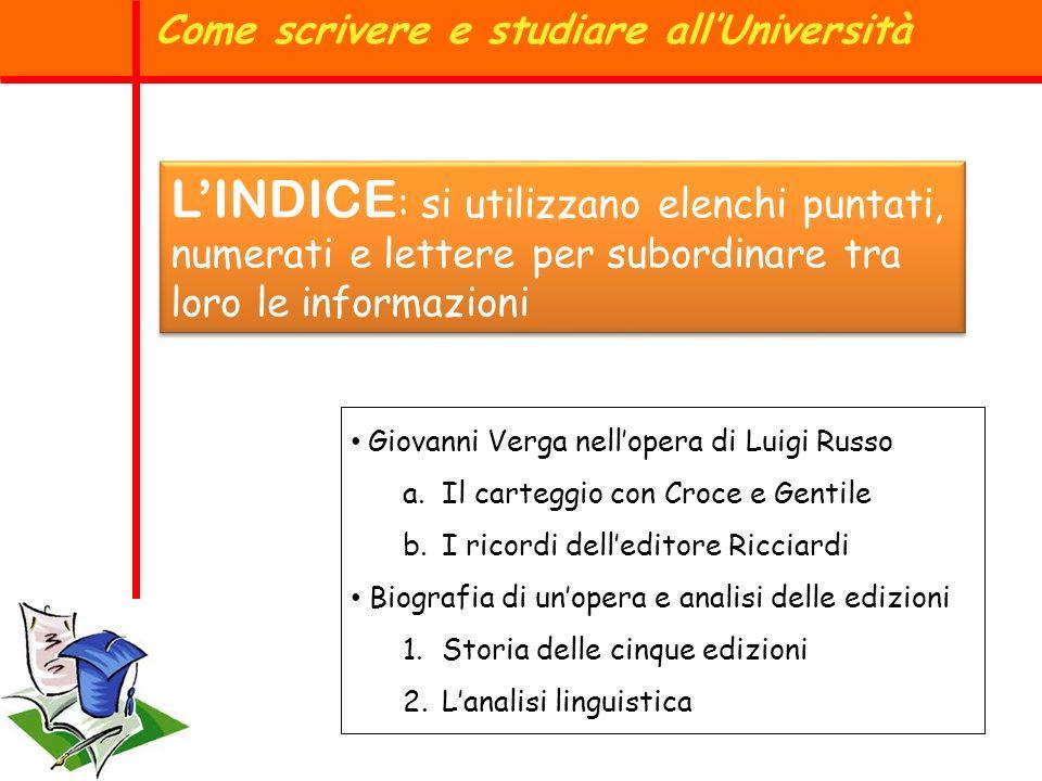 LINDICE : si utilizzano elenchi puntati, numerati e lettere per subordinare tra loro le informazioni Come scrivere e studiare allUniversità Giovanni V