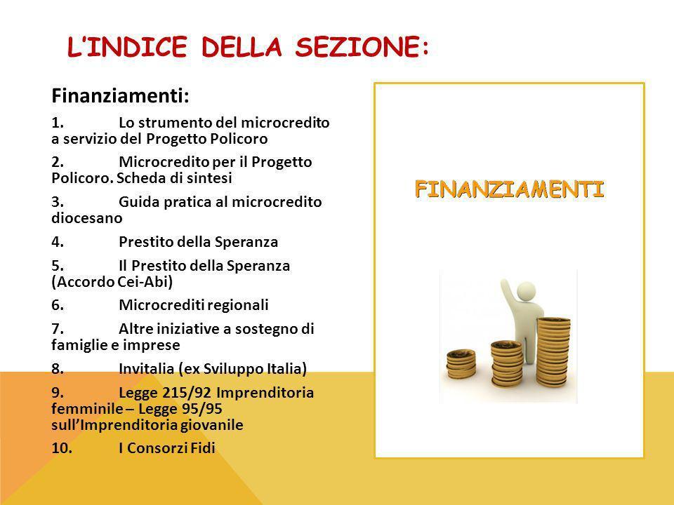 LINDICE DELLA SEZIONE: Finanziamenti: 1.Lo strumento del microcredito a servizio del Progetto Policoro 2.Microcredito per il Progetto Policoro.