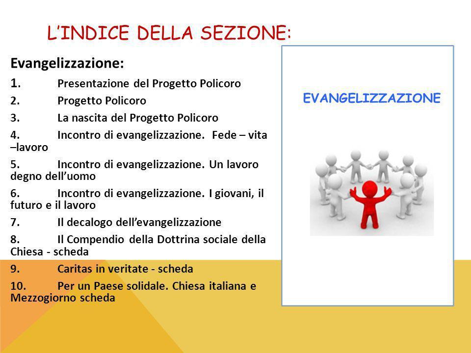 LINDICE DELLA SEZIONE: Evangelizzazione: 1.Presentazione del Progetto Policoro 2.Progetto Policoro 3.La nascita del Progetto Policoro 4.Incontro di evangelizzazione.