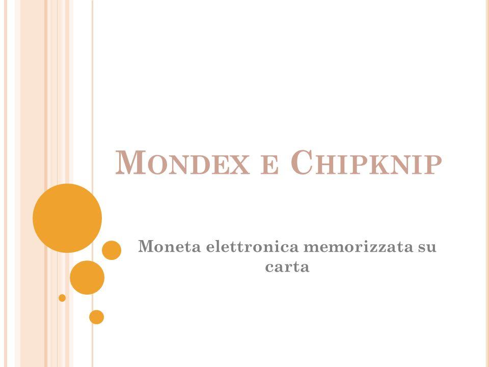 M ONDEX E C HIPKNIP Moneta elettronica memorizzata su carta