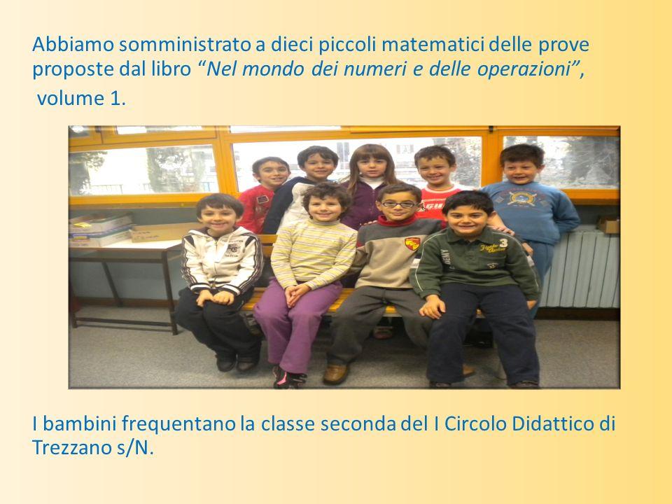 Abbiamo somministrato a dieci piccoli matematici delle prove proposte dal libro Nel mondo dei numeri e delle operazioni, volume 1. I bambini frequenta