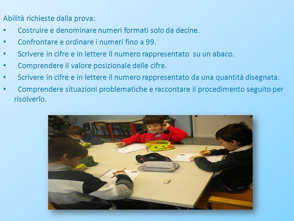 Abilità richieste dalla prova: Costruire e denominare numeri formati solo da decine. Confrontare e ordinare i numeri fino a 99. Scrivere in cifre e in