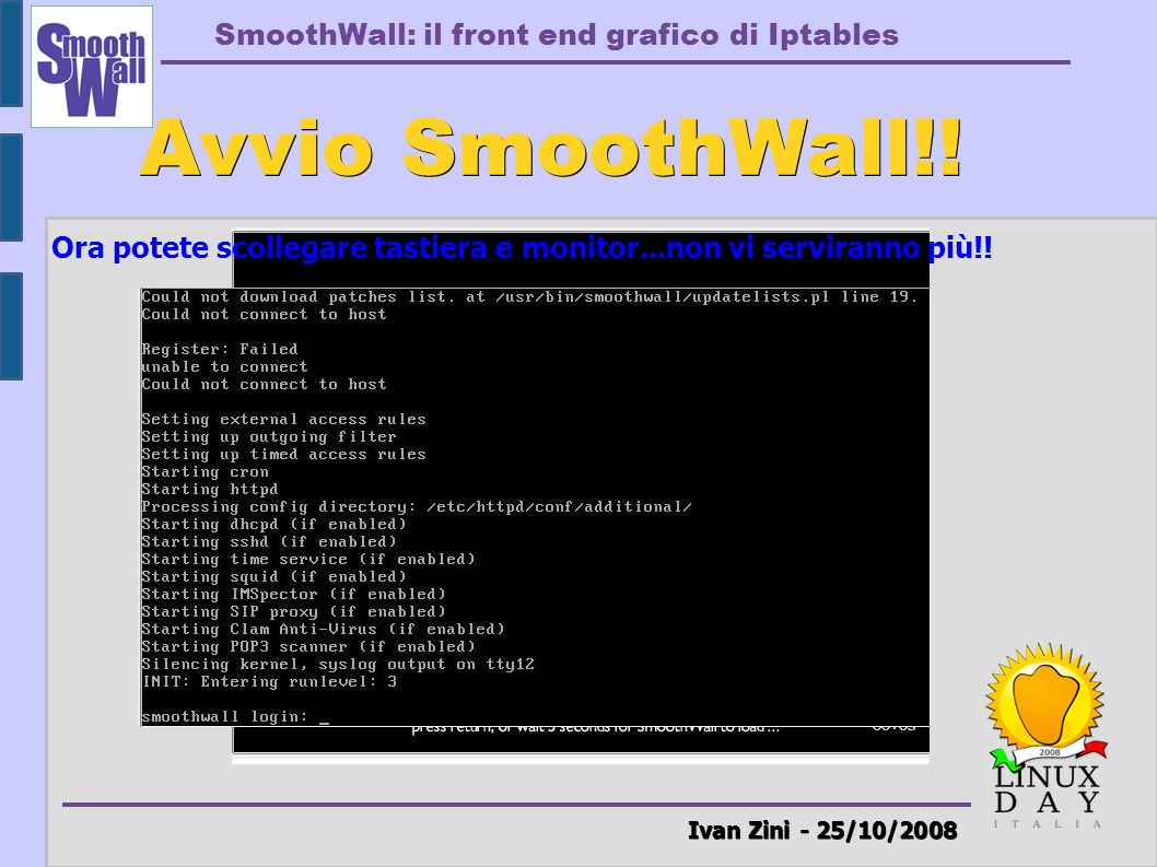 SmoothWall: il front end grafico di Iptables Ivan Zini - 25/10/2008 Avvio SmoothWall!.