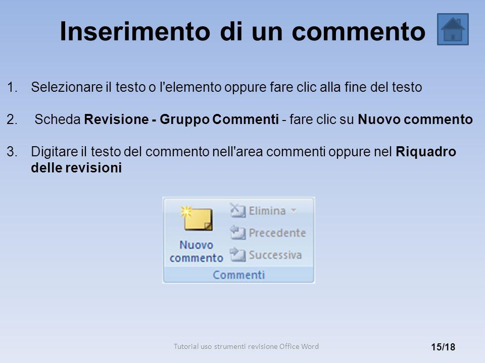 Inserimento di un commento 15/18 1.Selezionare il testo o l'elemento oppure fare clic alla fine del testo 2. Scheda Revisione - Gruppo Commenti - fare