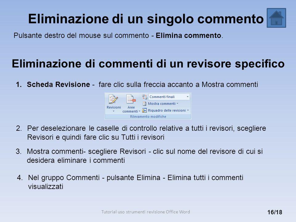 Eliminazione di un singolo commento 16/18 Pulsante destro del mouse sul commento - Elimina commento. 1.Scheda Revisione - fare clic sulla freccia acca