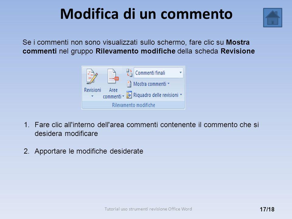 Modifica di un commento 17/18 Se i commenti non sono visualizzati sullo schermo, fare clic su Mostra commenti nel gruppo Rilevamento modifiche della s