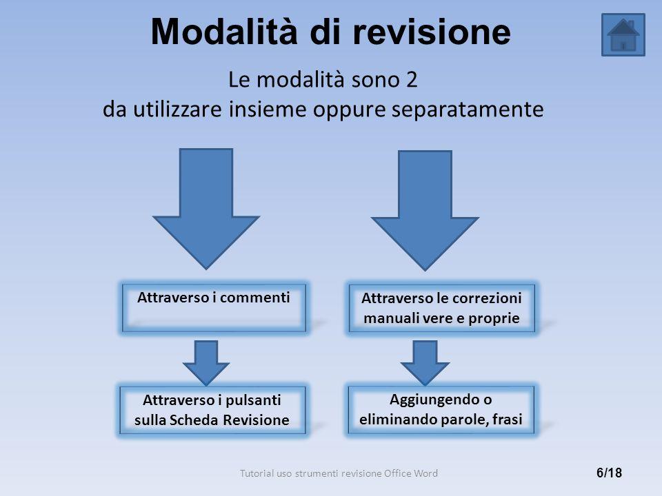 Modalità di revisione Le modalità sono 2 da utilizzare insieme oppure separatamente 6/18 Attraverso i commenti Attraverso le correzioni manuali vere e