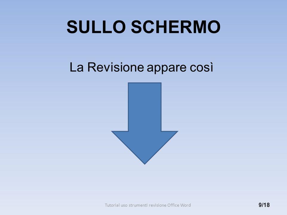 SULLO SCHERMO La Revisione appare così 9/18 Tutorial uso strumenti revisione Office Word