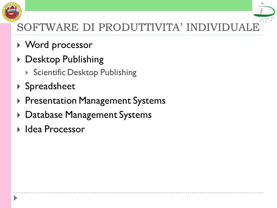 SOFTWARE DI PRODUTTIVITA INDIVIDUALE Word processor Desktop Publishing Scientific Desktop Publishing Spreadsheet Presentation Management Systems Datab