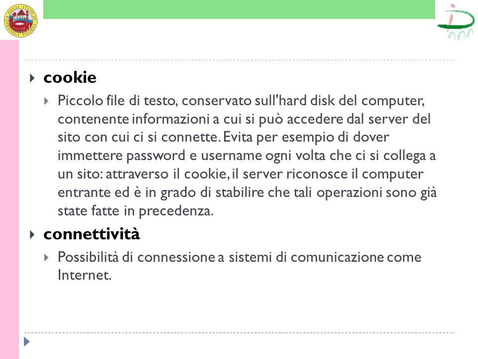 cookie Piccolo file di testo, conservato sull'hard disk del computer, contenente informazioni a cui si può accedere dal server del sito con cui ci si