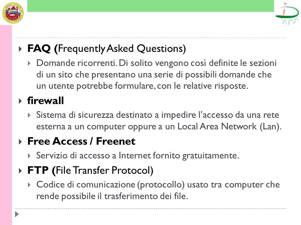 FAQ (Frequently Asked Questions) Domande ricorrenti. Di solito vengono così definite le sezioni di un sito che presentano una serie di possibili doman