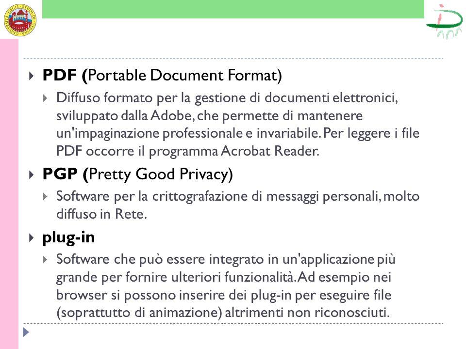 PDF (Portable Document Format) Diffuso formato per la gestione di documenti elettronici, sviluppato dalla Adobe, che permette di mantenere un'impagina