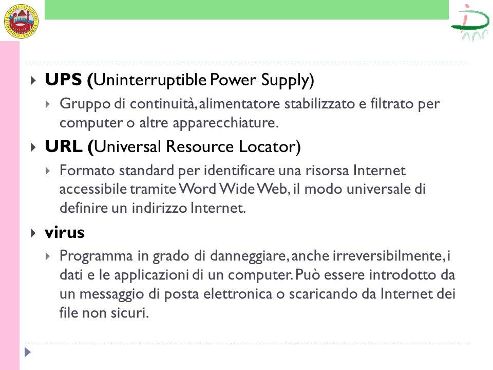 UPS (Uninterruptible Power Supply) Gruppo di continuità, alimentatore stabilizzato e filtrato per computer o altre apparecchiature. URL (Universal Res