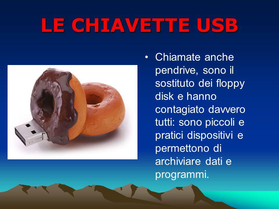 LE CHIAVETTE USB Chiamate anche pendrive, sono il sostituto dei floppy disk e hanno contagiato davvero tutti: sono piccoli e pratici dispositivi e per