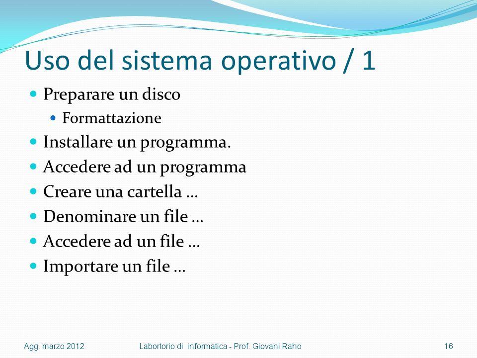 Uso del sistema operativo / 1 Preparare un disco Formattazione Installare un programma. Accedere ad un programma Creare una cartella … Denominare un f