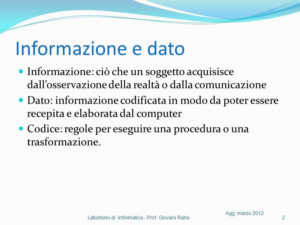 Informazione e dato Informazione: ciò che un soggetto acquisisce dallosservazione della realtà o dalla comunicazione Dato: informazione codificata in